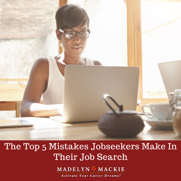The Top 5 Mistakes Jobseekers Make In Their Job Search