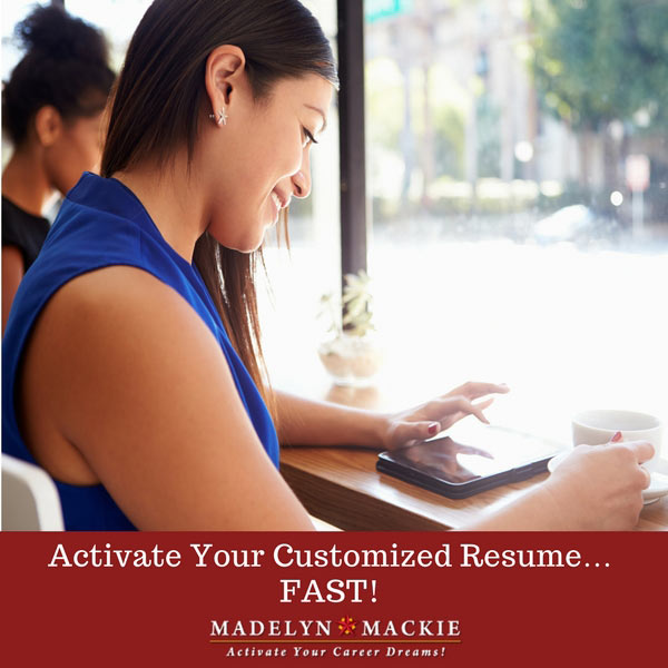 Activate Your Customized Resume…FAST!