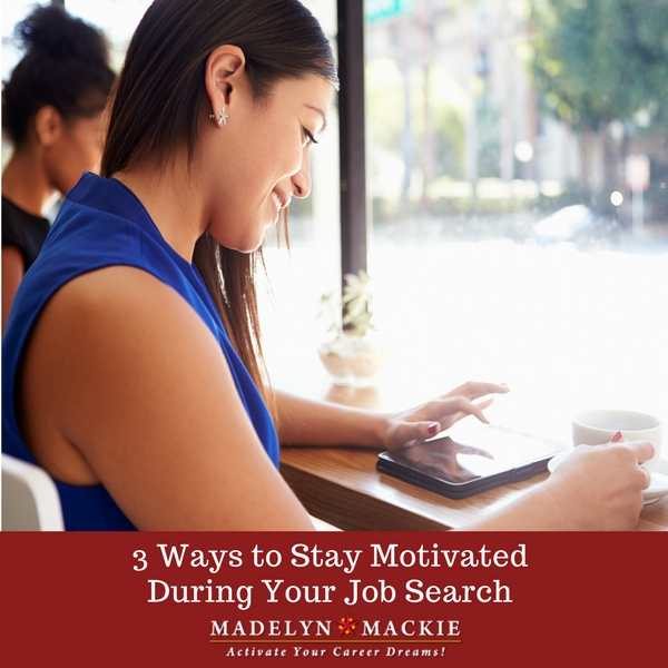 3 Ways to Stay Motivated During Your Job Search